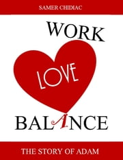 Work Love Balance: The Story of Adam ebook by Samer Chidiac
