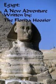 Egypt: A New Adventure ebook by The Florida Hoosier