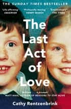 The Last Act of Love - The Story of My Brother and His Sister ebook by Cathy Rentzenbrink
