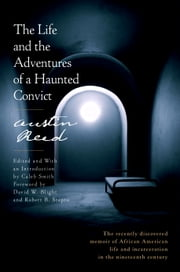 The Life and the Adventures of a Haunted Convict ebook by Austin Reed,Caleb Smith,David W. Blight,Robert B. Stepto