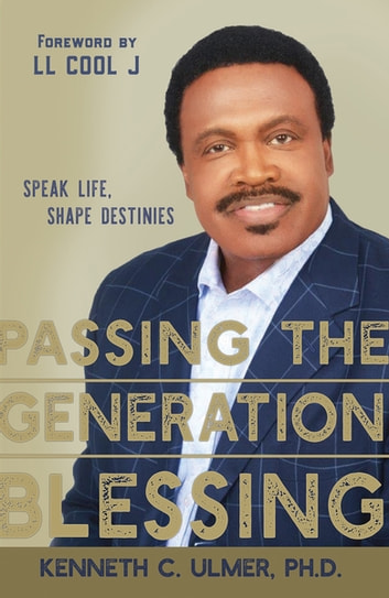 Passing the Generation Blessing - Speak Life, Shape Destinies ebook by Kenneth C. Ulmer
