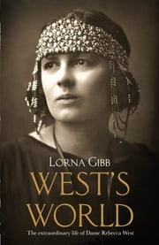 West's World - The Life and Times of Rebecca West ebook by Lorna Gibb