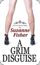 A Grim Disguise - A Grim Hunter Story ebook by Suzanne Fisher