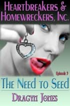 Heartbreakers and Homewreckers, Inc.#3-The Need to Seed ebook by Dragyn jones