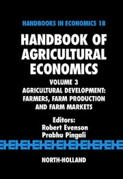 Handbook of Agricultural Economics: Agricultural Development: Farmers, Farm Production and Farm Markets ebook by Evenson, Robert E.