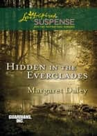 Hidden In The Everglades (Mills & Boon Love Inspired Suspense) (Guardians, Inc., Book 3) ebook by Margaret Daley