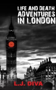 Life and Death Adventures in London ebook by L.J. Diva