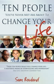 Ten People You've Never Met Are About to Change Your Life ebook by Sam Rowland