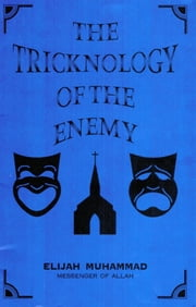 The Tricknology of The Enemy ebook by Elijah Muhammad