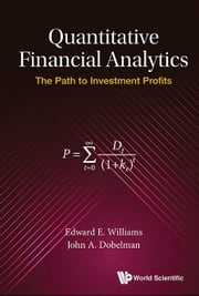 Quantitative Financial Analytics - The Path to Investment Profits ebook by Edward E Williams, John A Dobelman