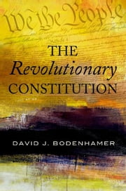 The Revolutionary Constitution ebook by David J. Bodenhamer