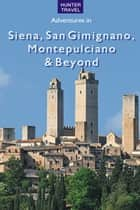 Siena, San Gimignano, Montepulciano & Beyond ebook by Emma Jones