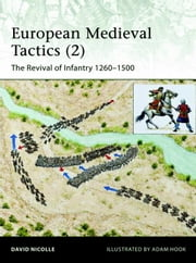 European Medieval Tactics (2) - New Infantry, New Weapons 1260-1500 ebook by David Nicolle