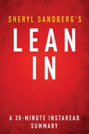 Lean In  by Sheryl Sandberg - A 30 Minute Summary - Women, Work, and the Will to Lead ebook by Instaread Summaries