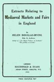 Extracts Relating to Mediaeval Markets and Fairs in England ebook by Helen Douglas-Irvine