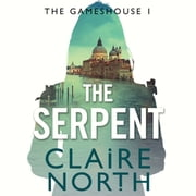 The Serpent - Gameshouse Novella 1 audiobook by Claire North