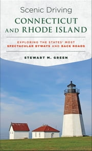 Scenic Driving Connecticut and Rhode Island - Exploring the States' Most Spectacular Byways and Back Roads ebook by Stewart M. Green