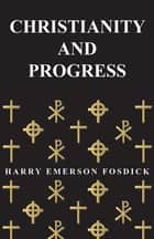 Christianity And Progress ebook by Harry Emerson Fosdick