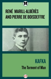 Kafka - The Torment of Man ebook by René Marill-Albérès,Pierre de Boisdeffre,Wade Baskin,Margaret C. O'Riley