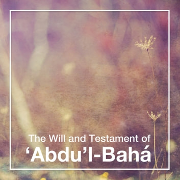The Will and Testament of Abdu'l-Bahá audiobook by Abdu'l-Bahá