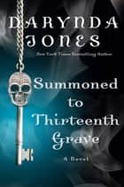 Summoned to Thirteenth Grave - A Novel ebook by Darynda Jones