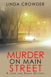 Murder on Main Street - Jake and Emma Mysteries, #2 ebook by Linda Crowder