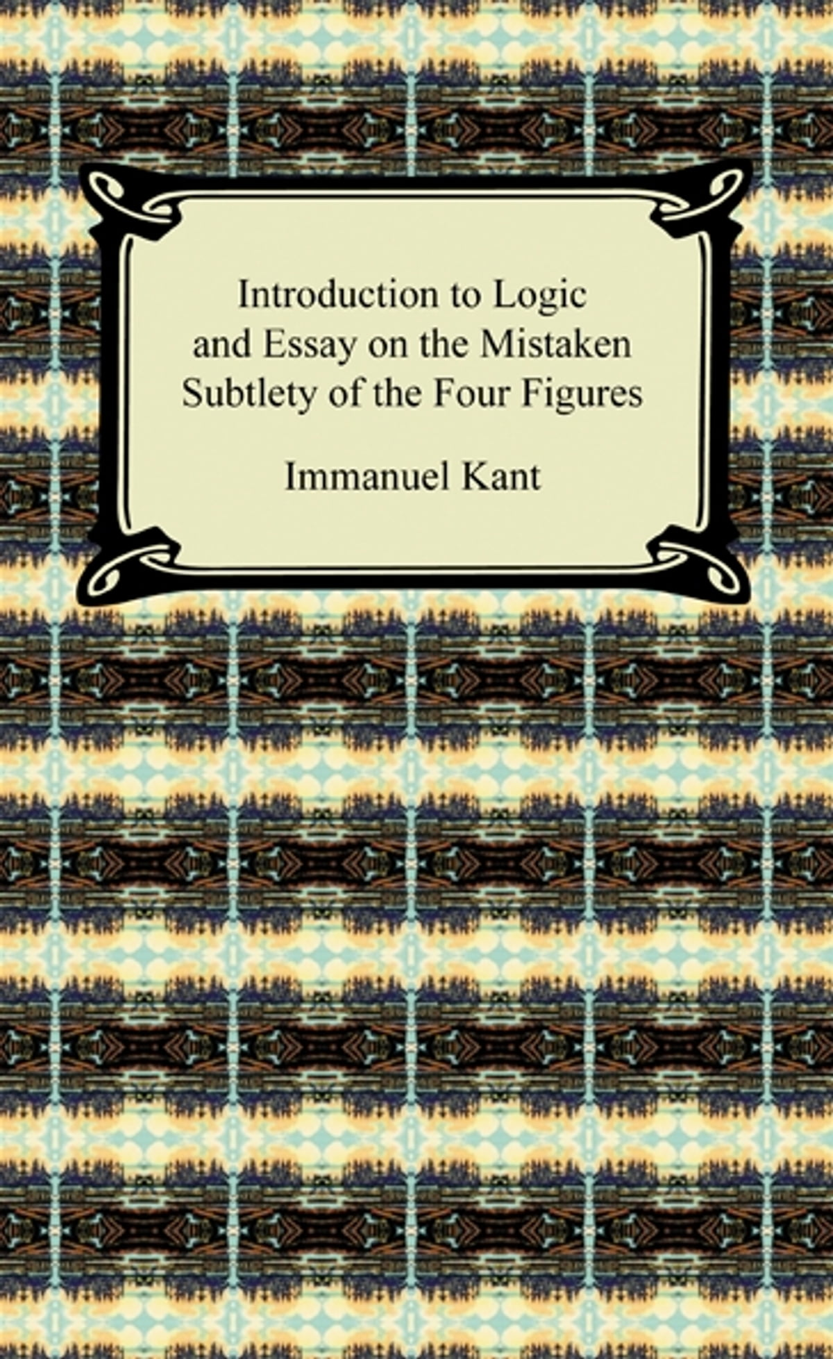 Anne Frank Essays Kants Introduction To Logic And Essay On The Mistaken Subtlety Of The Four  Figures Ebook By Immanuel Kant    Rakuten Kobo Open University Essays also The Chrysanthemums Essay Kants Introduction To Logic And Essay On The Mistaken Subtlety Of  Essay About Gun Control
