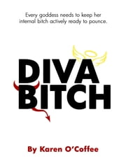 Diva Bitch ebook by Karen O'Coffee