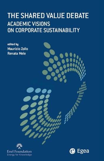 Shared Value Debate (The) - Academic Visions on Corporate Sustainability ebook by Maurizio Zollo,Stefania Mele