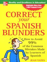 Correct Your Spanish Blunders ebook by Yates, Jean