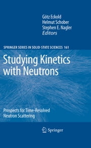 Studying Kinetics with Neutrons - Prospects for Time-Resolved Neutron Scattering ebook by Götz Eckold, Helmut Schober, Stephen E. Nagler