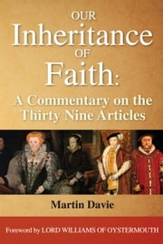 Our Inheritance of Faith: A Commentary on the Thirty Nine Articles ebook by Martin Davie