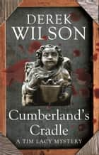 Cumberland's Cradle ebook by Derek Wilson