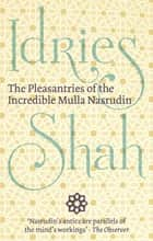 The Pleasantries of the Incredible Mulla Nasrudin ebook by Idries Shah