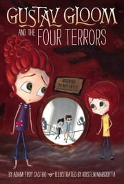 Gustav Gloom and the Four Terrors #3 ebook by Adam-Troy Castro, Kristen Margiotta