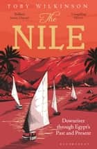 The Nile - Downriver Through Egypt's Past and Present ebook by Toby Wilkinson