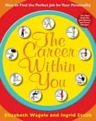 The Career Within You ebook by Elizabeth Wagele,Ingrid Stabb