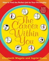 The Career Within You - How to Find the Perfect Job for Your Personality ebook by Elizabeth Wagele,Ingrid Stabb
