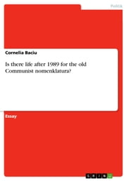 Is there life after 1989 for the old Communist nomenklatura? ebook by Cornelia Baciu
