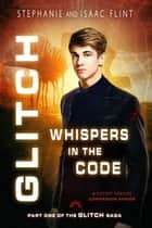 Whispers in the Code - Glitch, #1 ebook by Stephanie Flint, Isaac Flint