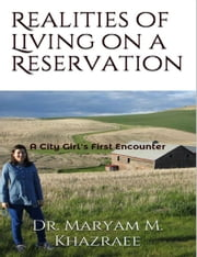 Realities of Living on a Reservation - A City Girl's First Encounter ebook by Maryam Khazraee