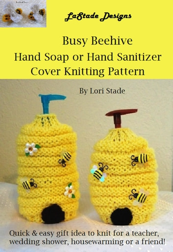 Busy Beehive Hand Soap Or Hand Sanitizer Dispenser Cover Knitting