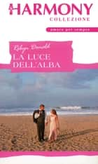 La luce dell'alba ebook by Robyn Donald