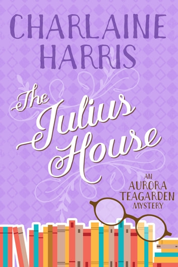 The Julius House - An Aurora Teagarden Mystery ebook by Charlaine Harris