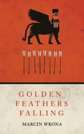 Golden Feathers Falling ebook by Marcin Wrona