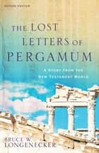 The Lost Letters of Pergamum - A Story from the New Testament World ebook by Bruce W. Longenecker