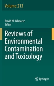 Reviews of Environmental Contamination and Toxicology Volume 213 ebook by David M. Whitacre