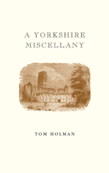 A Yorkshire Miscellany ebook by Tom Holman