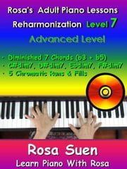 Rosa's Adult Piano Lessons Reharmonization Level 7 Advanced Level - Diminished 7 Chords (b3 + b5) - Learn Piano With Rosa ebook by Rosa Suen