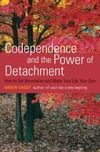 Codependence and the Power of Detachment - How to Set Boundaries and Make Your Life Your Own ebook by Karen Casey